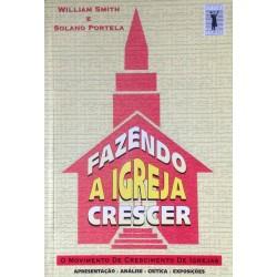 FAZENDO  IGREJA CRESCER: o movimento de crescimento de igreja (W. Smith e Solano Portela)