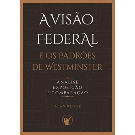 VISÃO FEDERAL E OS PADRÕES DE WESTMINSTER (Alan Renne)