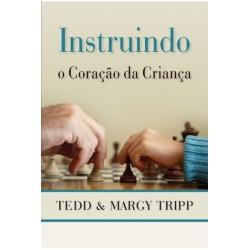 INSTRUINDO O CORAÇÃO DA CRIANÇA (Tedd e Margy Tripp)