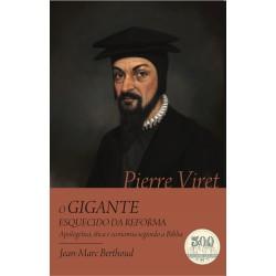 PIERRE VIRET - O GIGANTE ESQUECIDO DA REFORMA (Jean-Marc Berthoud)