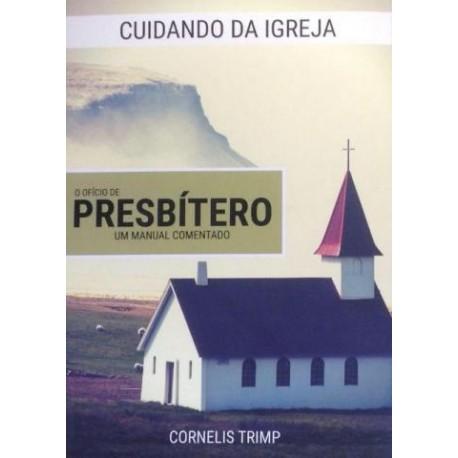 Cuidando da igreja: o ofício de presbítero - um manual comentado (Cornelis Trimp)