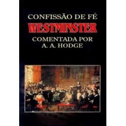 CONFISSÃO DE WESTMINSTER COMENTADA (A. A. Hodge)