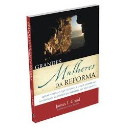GRANDES MULHERES DA REFORMA (James I. Good)