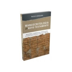MANUSCRITOLOGIA DO NT: História, Correntes Textuais e o Final do Evangelho de Marcos (Paulo Anglada)