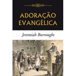 ADORAÇÃO EVANGÉLICA (Puritano Jeremiah Burroughs)