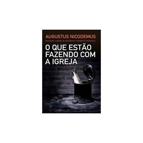 O que estão fazendo com a Igreja: Ascensão e queda do movimento evangélico brasileiro ()Augustus Nicodemus
