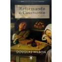 REFORMANDO O CASAMENTO (Douglas Wilson)