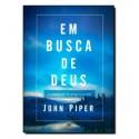 Em busca de Deus: A plenitude da alegria cristã - Publicado anteriormente sob o título: Teologia da Alegria (John Piper)