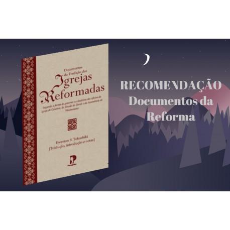 DOCUMENTOS DA TRADIÇÃO DAS IGREJAS REFORMADAS (Ewerton B. Tokashiki)