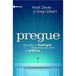 Pregue. Quando a Teologia Encontra-se com a Prática (Mark Dever e Greg Gilbert )