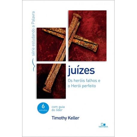 Juízes - Série estudando a Palavra:os heróis falhos e o Herói perfeito (TIMOTHY KELLER)
