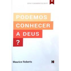 PODEMOS CONHECER A DEUS? (Maurice Roberts)