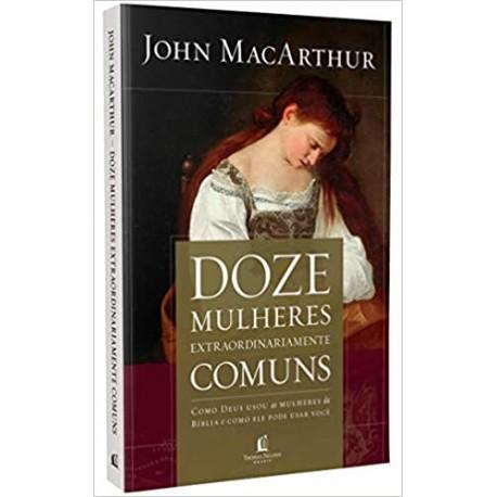 Doze mulheres extraordinariamente comuns (John MacArthur)