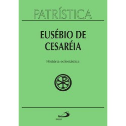 Patrística - História Eclesiástica - Vol. 15 (Eusébio de Cesaréia)