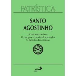 Patrística - A natureza do bem / O castigo e o perdão dos pecados / O batismo das crianças (Santo Agostinho)
