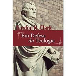 Em Defesa Da Teologia (Gordon H. Clark)