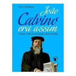 JOÃO CALVINO ERA ASSIM (Thea B. van Halsema)