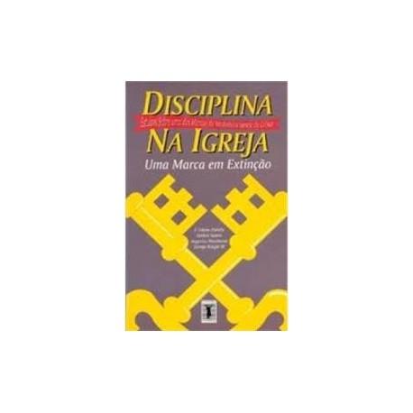 DISCIPLINA NA IGREJA: uma marca em extinção (Solano Portela, Augustus Nicodemus, et al)