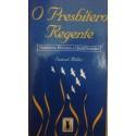 O Presbítero Regente: natureza, deveres e qualificações (Samuel Miller)
