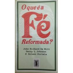 O QUE É A FÉ REFORMADA (Solano Portela et al)