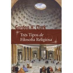 TRÊS TIPOS DE FILOSOFIA RELIGIOSA (Gordon H. Clark)