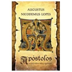 Apóstolos A verdade bíblica sobre o apostolado (AUGUSTUS NICODEMUS LOPES)