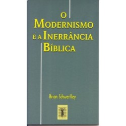 O modernismo e a inerrância bíblica (Brian Schwertley)