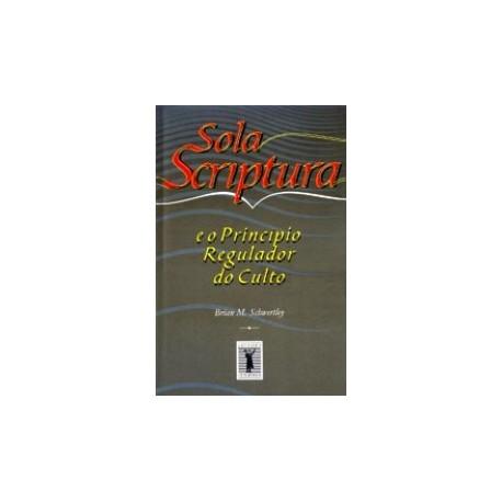 SOLA SCRIPTURA e o Princípio Regulador do Culto (Brian M. Schwertley)