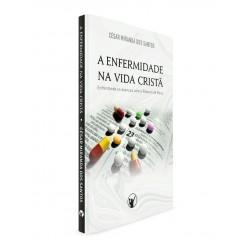Enfermidade na vida cristã: enfrentando as doenças com a Palavra de Deus (César Miranda dos Santos)