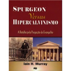 SPURGEON VERSUS HIPERCALVINISMO (I. H. MURRAY)