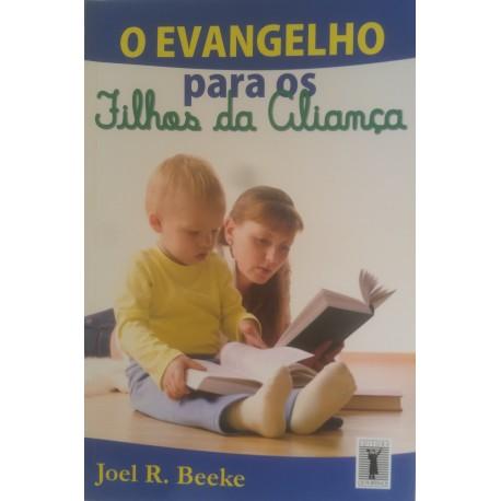 O EVANGELHO PARA OS FILHOS DA ALIANÇA (Joel Beeke)