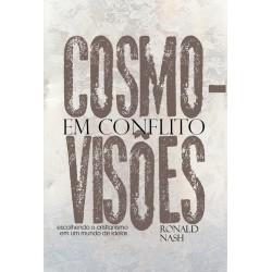 COSMOVISÕES EM CONFLITO: ESCOLHENDO  O CRISTIANISMO EM UM MUNDO DE IDÉIAS (Ronald Nash)