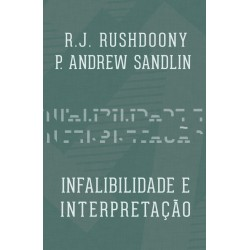 INFALIBILIDADE E INTERPRETAÇÃO (Rousas John Rushdoony)