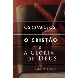 OS CHARUTOS, O CRISTÃO E A GLÓRIA DE DEUS (Joe Thorn)