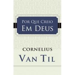 POR QUE CREIO EM DEUS (Cornelius Van Til)