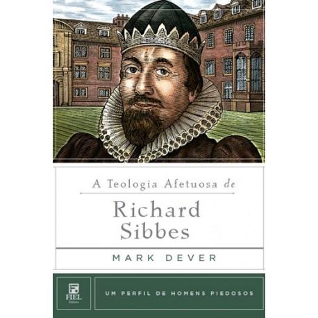 A Teologia Afetuosa de Richard Sibbes Um Perfil de Homens Piedosos (MARK DEVER)