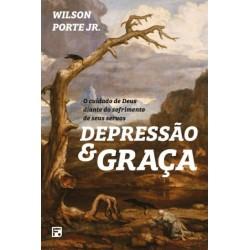 Depressão e Graça O Cuidado de Deus diante do sofrimento de seus servos (WILSON PORTE JR.)