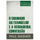 O Chamado ao Evangelho e a Verdadeira Conversão Recuperando o Evangelho (PAUL WASHER)