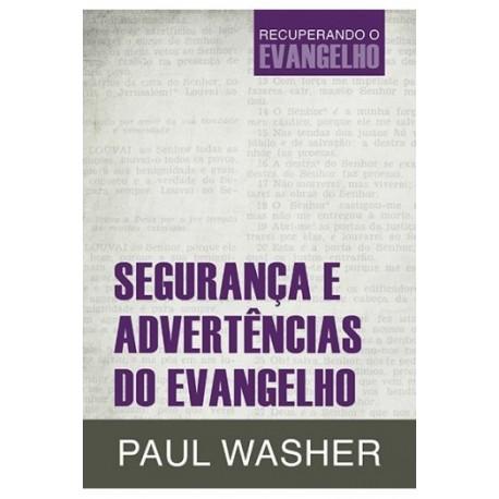 Segurança e Advertências do Evangelho Recuperando O Evangelho (PAUL WASHER)