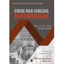 Crise nas igrejas reformadas: Artigos em comemoração ao grande Sínodo de Dort 1618–1619 (Organizador Peter Y. de Jong)