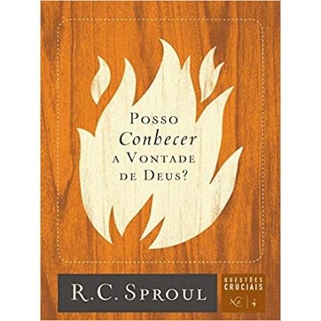 Posso Conhecer a Vontade de Deus? - Volume 4. Série Questões Cruciais (R. C. Sproul )
