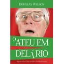 O ATEU EM DELÍRIO (Douglas Wilson)
