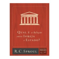 Qual é a Relação Entre Igreja e Estado? - Série Questões Cruciais N° 18 ( R. C. SPROUL)