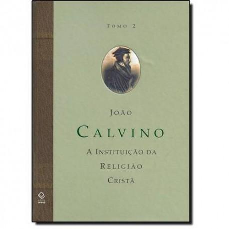 A Instituição da Religião Cristã Tomo 2 João Calvino