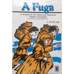 A FUGA: as aventuras de três adolescentes huguenotes fugindo à perseguição (A. Van der Jagt)