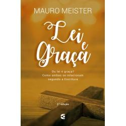 Lei e graça: Ou lei é graça? como ambas se relacionam segundo as Escrituras  (Mauro Meister)