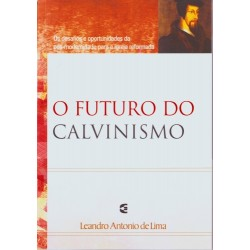 O Futuro do Calvinismo (Leandro Antonio de Lima)