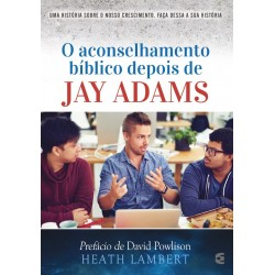 O Aconselhamento bíblico depois de Jay Adams (Heath Lambert)