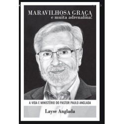 MARAVILHOSA GRAÇA E MUITA ADRENALINA: A VIDA E MINISTÉRIO DO PASTOR PAULO ANGLADA