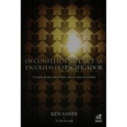 OS CONFLITOS NO LAR E AS ESCOLHAS DO PACIFICADOR (Ken Sande e Tom Raabe)